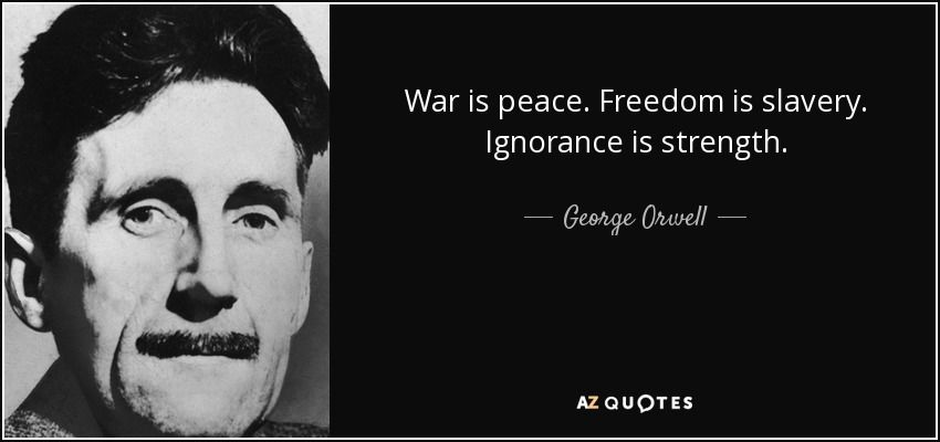 George Orawell Ignorance Is Strength