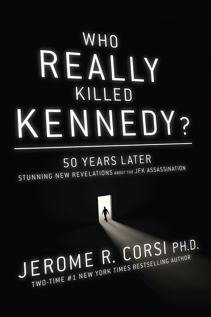 Jerome Corsi Who Really Killed Kennedy?